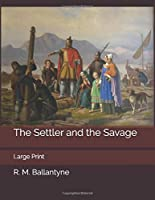 The Settler and the Savage: Large Print