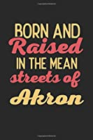 Born And Raised In The Mean Streets Of Akron: 6x9 | notebook | dot grid | city of birth