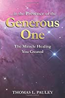 In the Presence of the Generous One: The Miracle Healing You Created