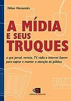A Mídia e Seus Truques. O que Jornal, Revista, TV, Rádio e Internet Fazem Para Captar e Manter a Atenção do Público (Em Portuguese do Brasil)