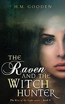 The Raven and the Witchhunter: The Rise of the Light by [Gooden, H. M.]