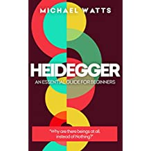 Heidegger: An Essential Guide For Complete Beginners