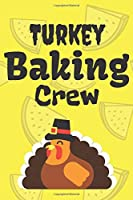 Turkey Baking Crew: Thanksgiving Notebook - For Anyone Who Loves To Gobble Turkey This Season Of Gratitude - Suitable to Write In and Take Notes