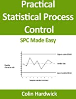Practical Statistical Process Control: Spc Made Easy! (Statistics for Engineers)