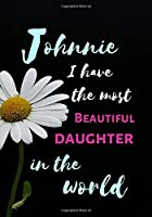 Johnnie  I Have The Most Beautiful Daughter In The World: Personalized Journal Notebook for Women. Johnnie  Name Gifts. Personalized Gift for daughter, 170 Pages, diary with lined paper 7 x 10 (17.78 x 25.4 cm )