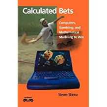 Calculated Bets: Computers, Gambling, and Mathematical Modeling to Win