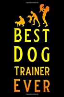 Best Dog Trainer Ever: Blank Lined Journal Notebook, Funny Nursing Notebook, Ruled, Writing Book, Gifts for Dog Lovers