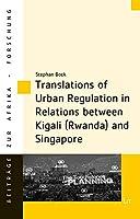 Translations of Urban Regulation in Relations Between Kigali (Rwanda) and Singapore (Beitrage Zur Afrikaforschung)