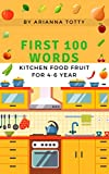 First 100 Words: Kitchen Food Fruit For 4-6 year (English Edition)