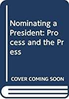 Nominating a President: Process and the Press