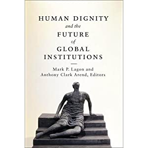 Human Dignity and the Future of Global Institutions
