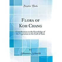 Flora of Koh Chang: Contributions to the Knowledge of the Vegetation in the Gulf of Siam (Classic Reprint)