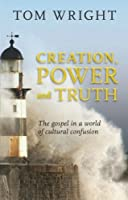 Creation, Power and Truth: The Gospel in a World of Cultural Confusion by N. T. Wright(2017-09-01)