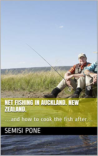 NET FISHING IN AUCKLAND.  NEW ZEALAND. :  …and how to cook the fish after… (English Edition)
