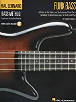 Funk Bass: A Guide to Styles and Techniques of Funk Bass Including 19 Great Bass Jams to Study and Play, Audio Access Included (Hal Leonard Funk Bass Method)