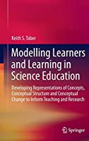 Modelling Learners and Learning in Science Education: Developing Representations of Concepts, Conceptual Structure and Conceptual Change to Inform Teaching and Research