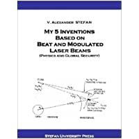 My 5 Inventions Based on Beat and Modulated Laser Beams, (Physics and Global Security). (English Edition)
