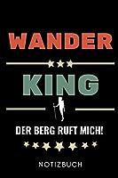 WANDER KING DER BERG RUFT MICH! NOTIZBUCH: A5 Notizbuch LINIERT Wandern Geschenke | Gipfelbuch | Tagebuch zum Eintragen | Wanderzubehoer | Berg Tourenbuch | Wanderbuch | Bergsteiger Wanderer