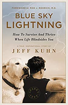 Blue Sky Lightning: How To Survive And Thrive When Life Blindsides You by [Kuhn, Jeff]