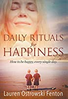 Daily Rituals for Happiness: How to Be Happy, Every Single Day (Daily Rituals for Life)