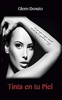 Tinta en tu piel: No soy lo que escribo,  soy lo que sientes al leerme (Spanish Edition) by [Donato, Glenn]