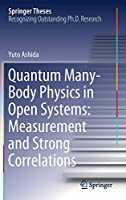 Quantum Many-Body Physics in Open Systems: Measurement and Strong Correlations (Springer Theses)
