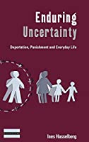 Enduring Uncertainty: Deportation, Punishment and Everyday Life (Dislocations)