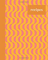Recipes: Blank Journal for Creating Your Own Personal Cookbook and Saving Your Favorite Recipes with Cute Geometric Pattern Cover Design in Pink, Orange, and Yellow (Modern Blank Recipe Journals and Cookbooks)