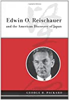 Edwin O. Reischauer and the American Discovery of Japan