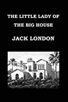 THE LITTLE LADY OF THE BIG HOUSE By JACK LONDON: Publication date: 1916