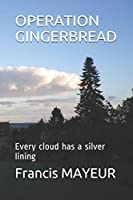 OPERATION GINGERBREAD: Every cloud has a silver lining