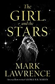 The Girl and the Stars: The stellar new series from bestselling fantasy author of PRINCE OF THORNS and RED SIS
