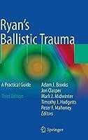 Ryan's Ballistic Trauma: A Practical Guide