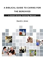 A Biblical Guide to Caring for the Bereaved