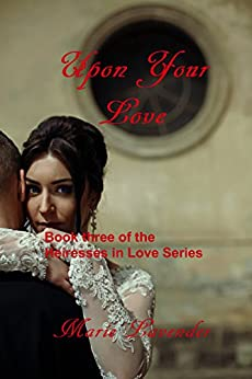 Upon Your Love (Heiresses In Love Book 3) by [Lavender, Marie]