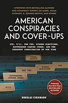 American Conspiracies and Cover-ups: JFK, 9/11, the Fed, Rigged Elections, Suppressed Cancer Cures, and the Greatest Conspiracies of Our Time by [Cirignano, Douglas]