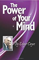 The Power of Your Mind (Edgar Cayce Series Title) by Edgar Cayce(2010-02-15)