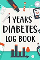 1 Years Diabetes Log Book: Blood Sugar Log Book to Track Blood Glucose Levels and Diet (One Year)
