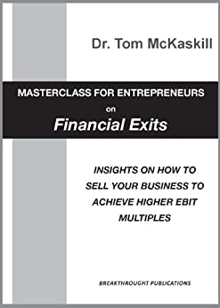 Masterclass for Entrepreneurs on Financial Exits: Insights on how to sell your business to achieve higher EBIT multiples by [McKaskill, Tom]