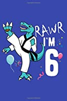 Rawr I'm 6: 6th Birthday Back To School Blank Lined Notebook