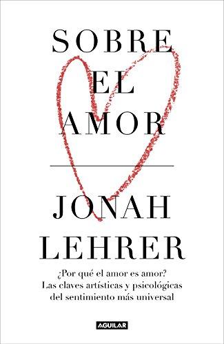 Sobre el amor: ¿Por qué el amor es amor? Las claves artísticas y psicológicas del sentimiento más universal