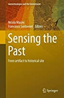 Sensing the Past: From artifact to historical site (Geotechnologies and the Environment)