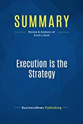 Summary: Execution Is the Strategy: Review and Analysis of Stack's Book