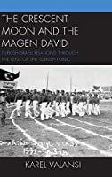 The Crescent Moon and the Magen David: Turkish-Israeli Relations Through the Lens of the Turkish Public