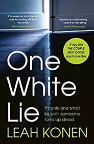 One White Lie: The gripping psychological thriller with the most twists you'll read this year