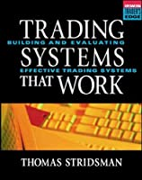 Trading Systems That Work: Building and Evaluating Effective Trading Systems (Irwin Trader's Edge Series)