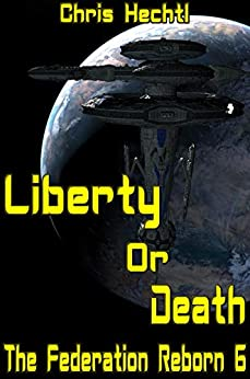 Liberty or Death (The Federation Reborn Book 6) by [Hechtl, Chris]