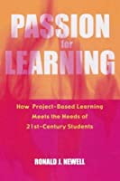 Passion for Learning: How Project-Based Learning Meets the Needs of 21st Century Students (INNOVATIONS IN EDUCATION)