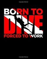 Born to Dive - Forced to Work: Gift for Scuba Diver or Ocean Lover - Scuba Diving Journal or School Composition Book with Funny Saying Over Diver's Flag - Blank Lined College Ruled Notebook