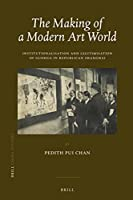 The Making of a Modern Art World: Institutionalisation and Legitimization of Guohua in Republican Shanghai (China Studies)